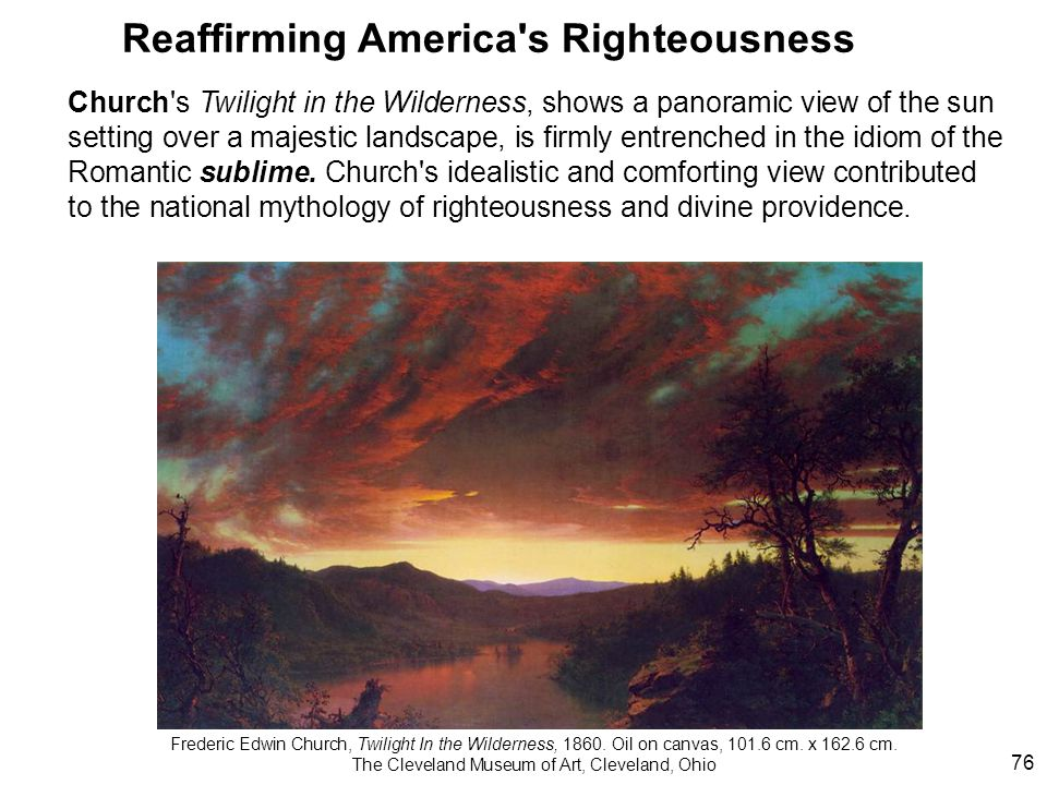 Reaffirming America s Righteousness Church s Twilight in the Wilderness, shows a panoramic view of the sun setting over a majestic landscape, is firmly entrenched in the idiom of the Romantic sublime.
