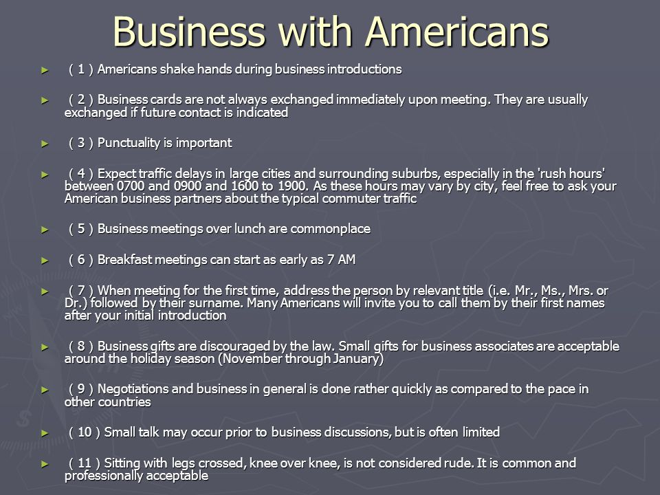 Business with Americans ► ( 1 ) Americans shake hands during business introductions ► ( 2 ) Business cards are not always exchanged immediately upon m