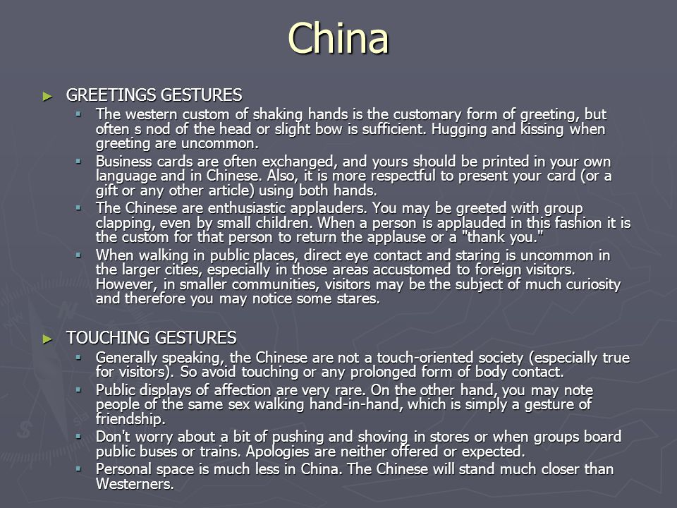 China ► GREETINGS GESTURES  The western custom of shaking hands is the customary form of greeting, but often s nod of the head or slight bow is suffi