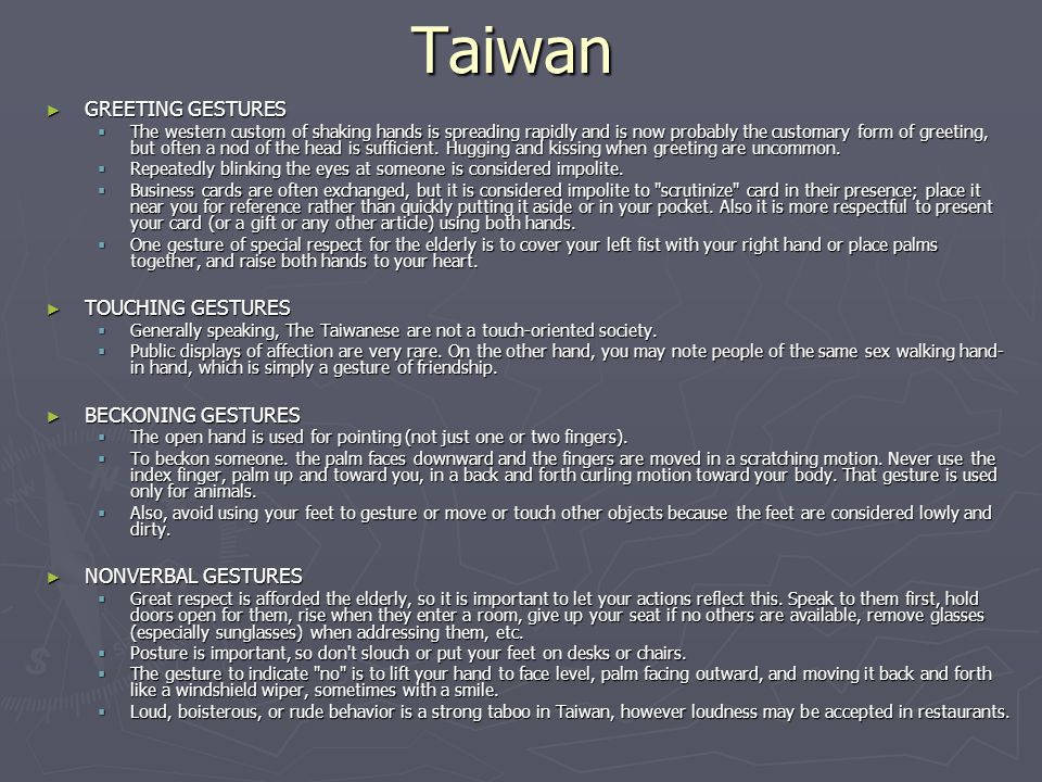 Taiwan ► GREETING GESTURES  The western custom of shaking hands is spreading rapidly and is now probably the customary form of greeting, but often a