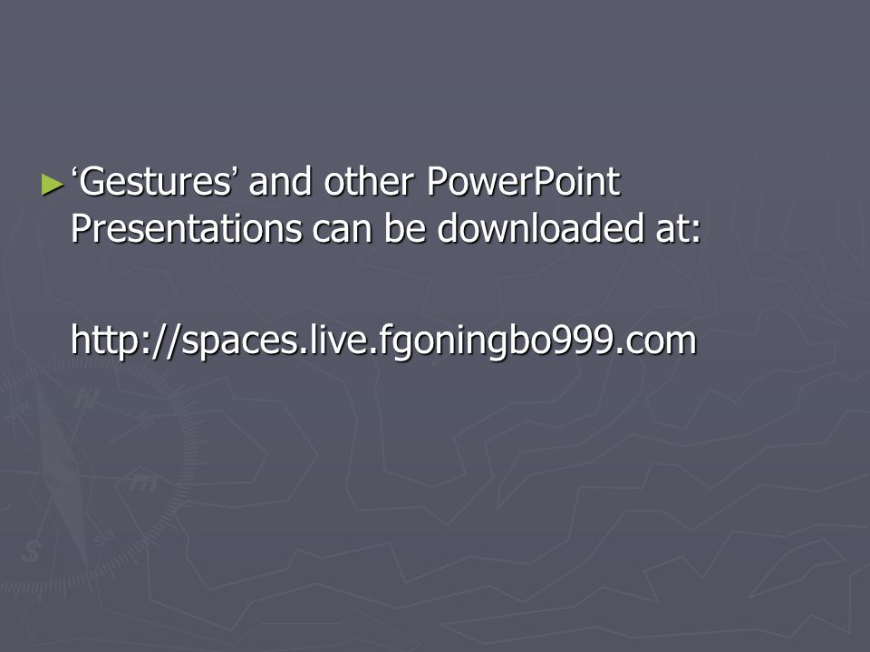 ► ' Gestures ' and other PowerPoint Presentations can be downloaded at: http://spaces.live.fgoningbo999.com