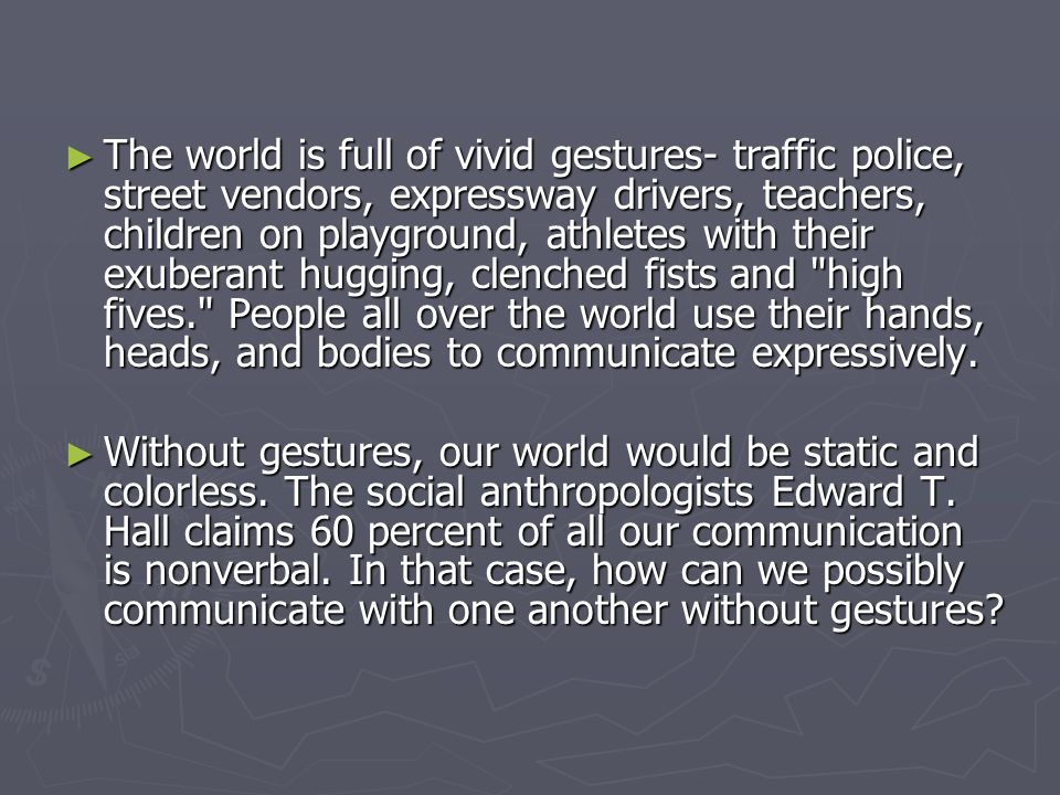 ► The world is full of vivid gestures- traffic police, street vendors, expressway drivers, teachers, children on playground, athletes with their exube