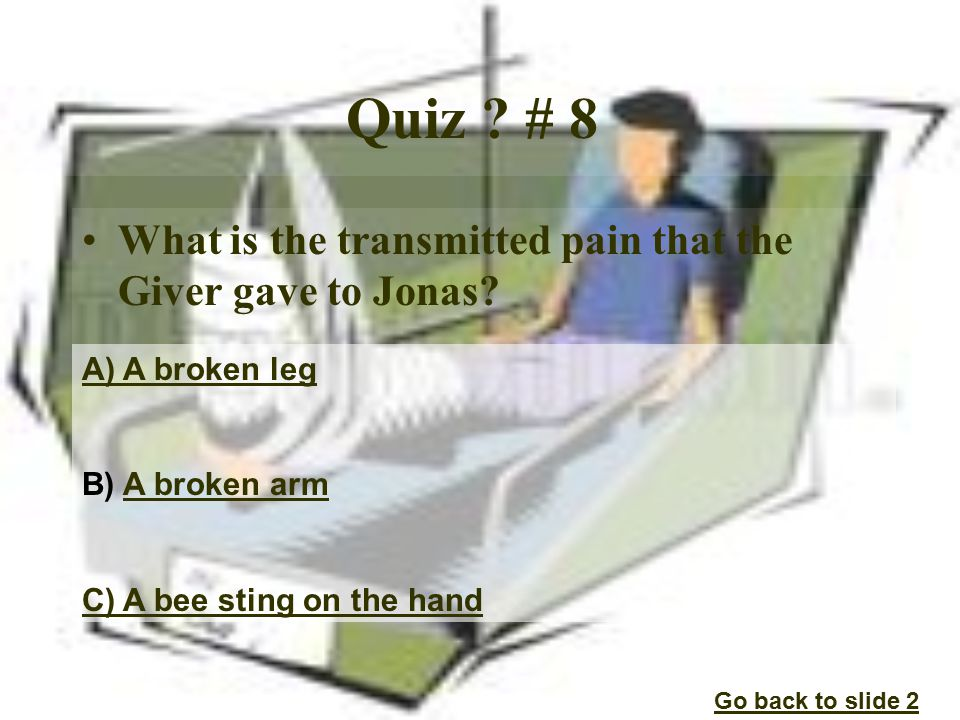 Quiz . # 8 What is the transmitted pain that the Giver gave to Jonas.