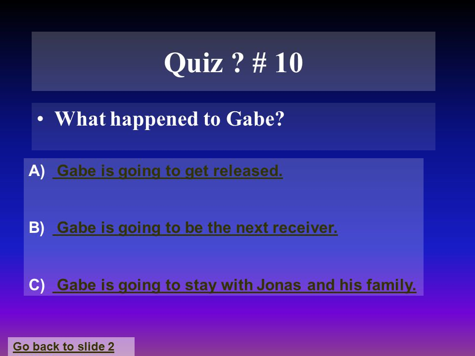 Quiz . # 10 What happened to Gabe. A) Gabe is going to get released.