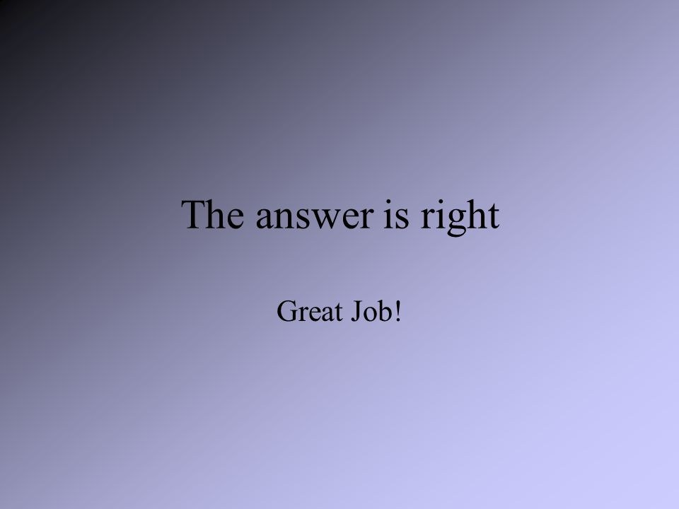 The answer is right Great Job!