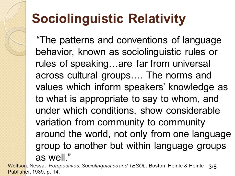 """Sociolinguistic Relativity """"The patterns and conventions of language behavior, known as sociolinguistic rules or rules of speaking…are far from univer"""