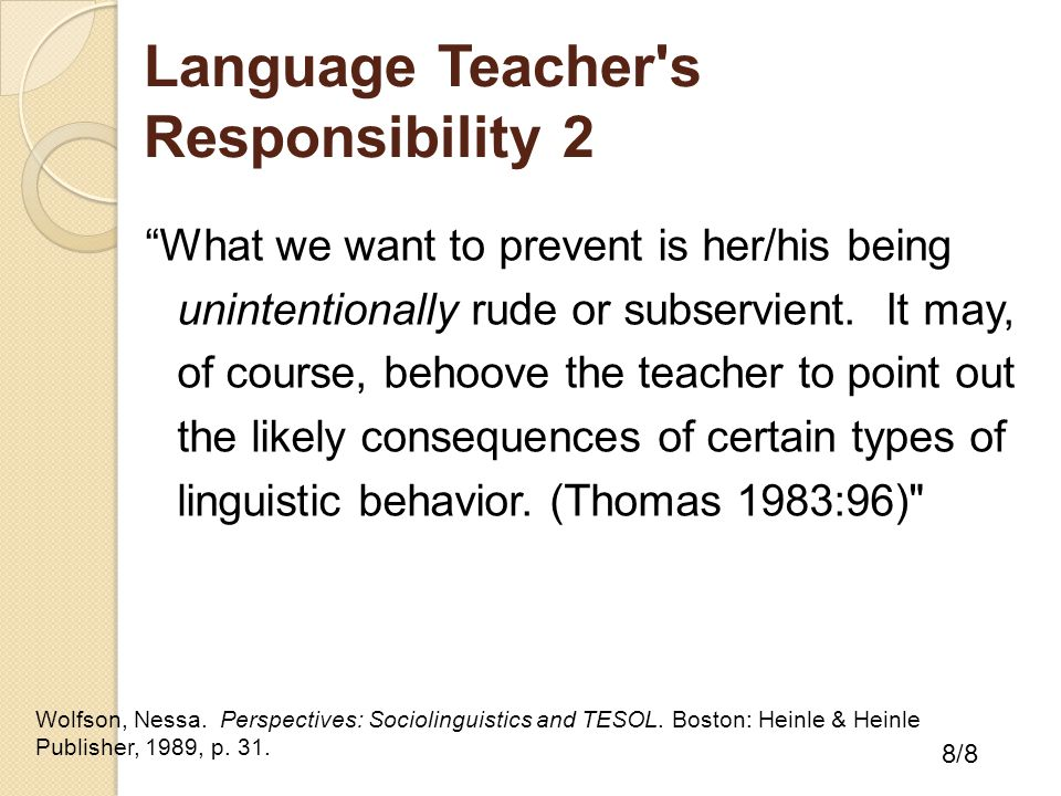 Language Teacher s Responsibility 2 What we want to prevent is her/his being unintentionally rude or subservient.