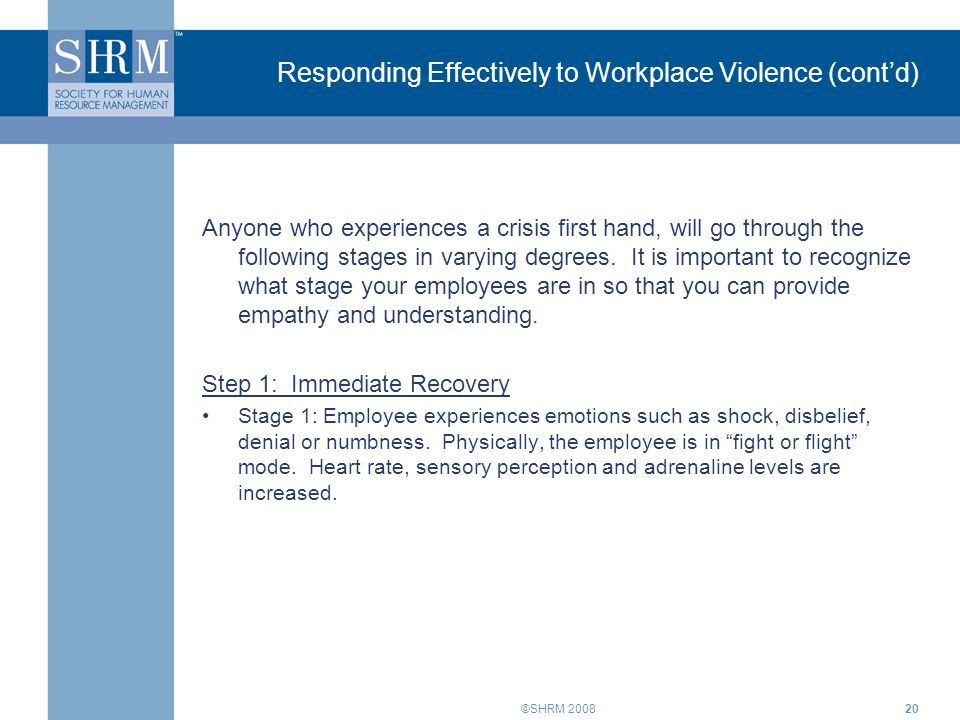 ©SHRM 200820 Responding Effectively to Workplace Violence (cont'd) Anyone who experiences a crisis first hand, will go through the following stages in