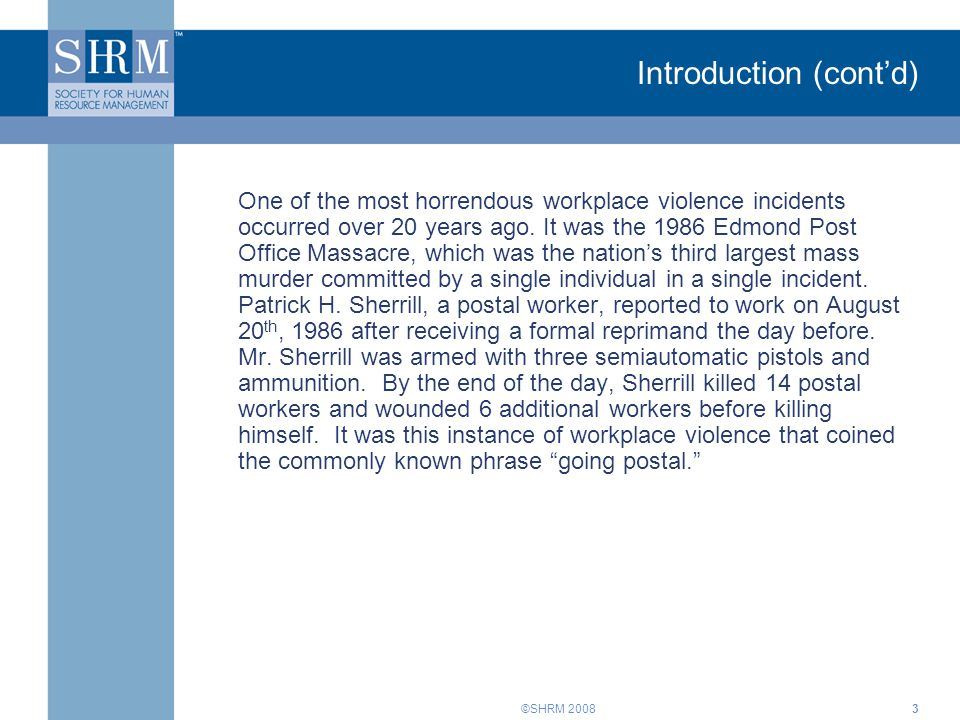 ©SHRM 20083 Introduction (cont'd) One of the most horrendous workplace violence incidents occurred over 20 years ago. It was the 1986 Edmond Post Offi