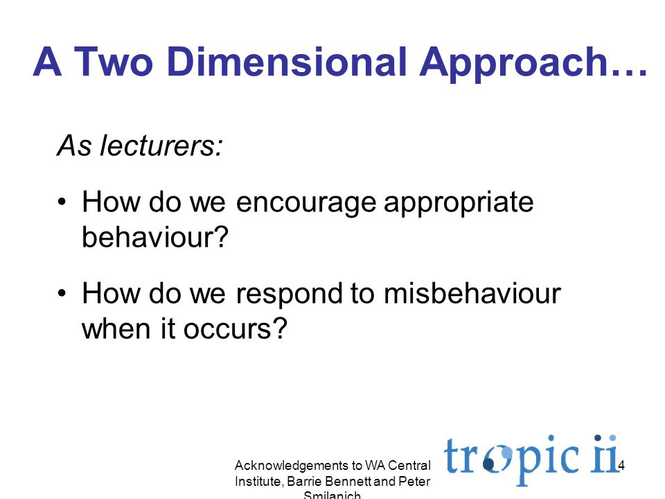 4 A Two Dimensional Approach… As lecturers: How do we encourage appropriate behaviour.
