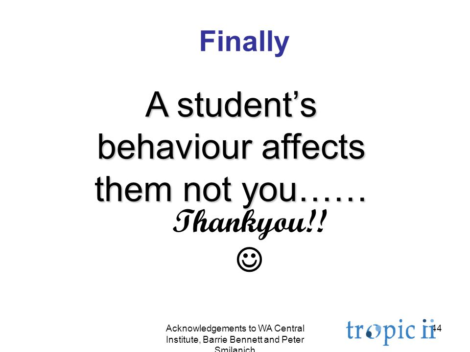 44 A student's behaviour affects them not you…… Thankyou!.