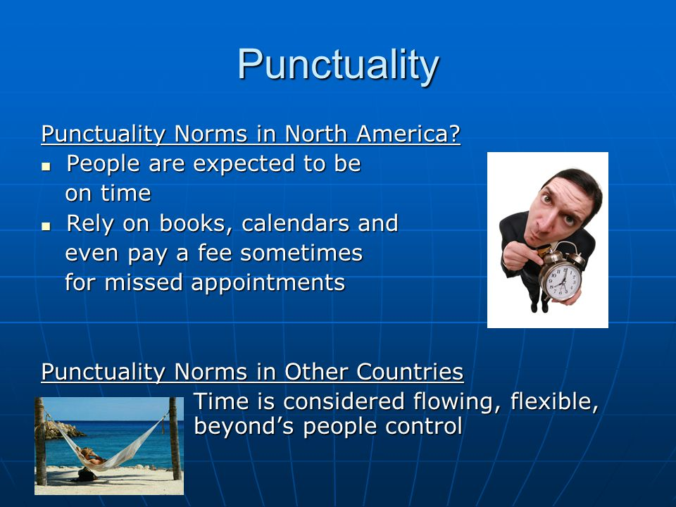 Punctuality Punctuality Norms in North America? People are expected to be People are expected to be on time on time Rely on books, calendars and Rely