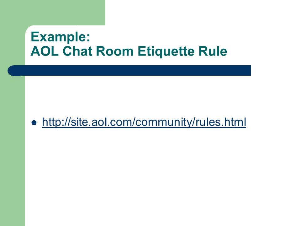 Example: AOL Chat Room Etiquette Rule http://site.aol.com/community/rules.html