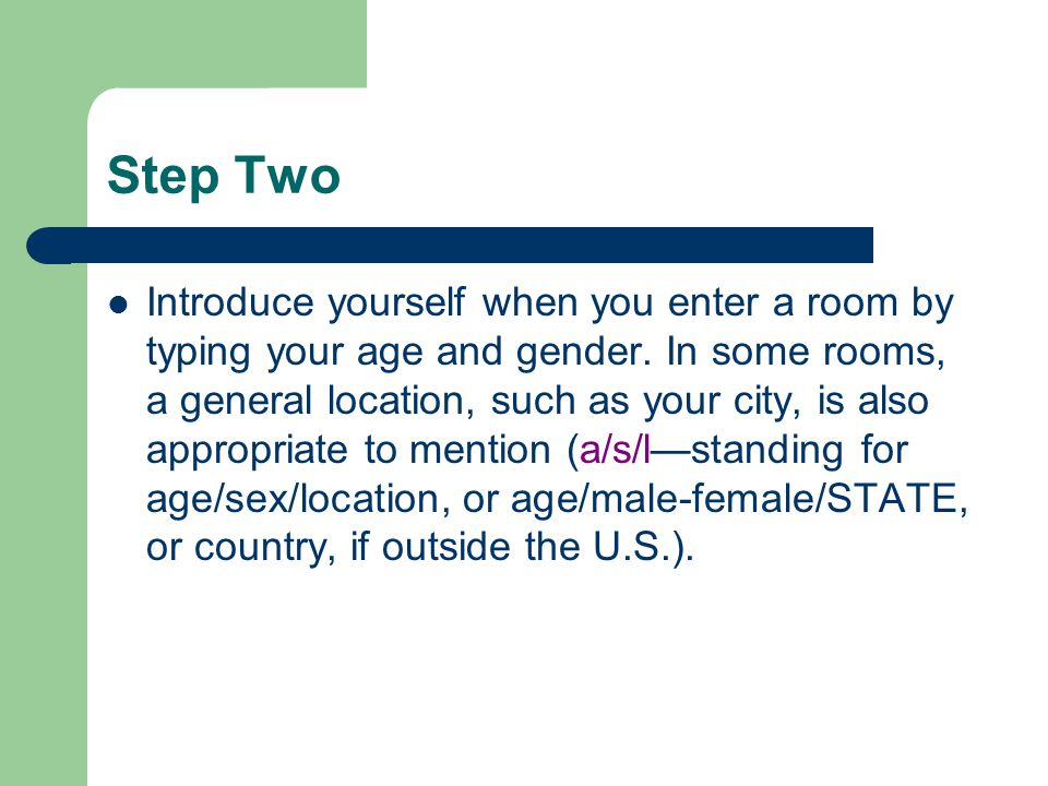 Step Two Introduce yourself when you enter a room by typing your age and gender.