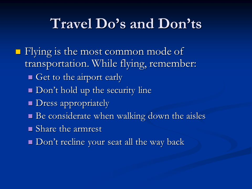 Travel Do's and Don'ts Flying is the most common mode of transportation.