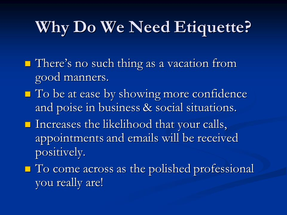 Why Do We Need Etiquette. There's no such thing as a vacation from good manners.