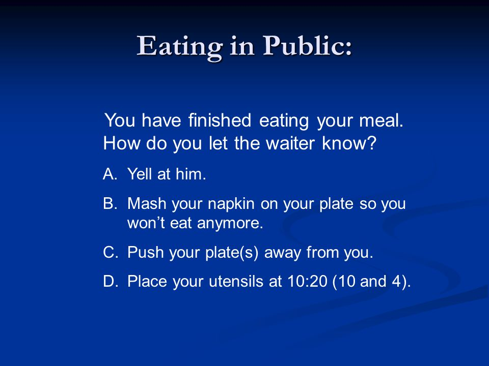 Eating in Public: You have finished eating your meal.