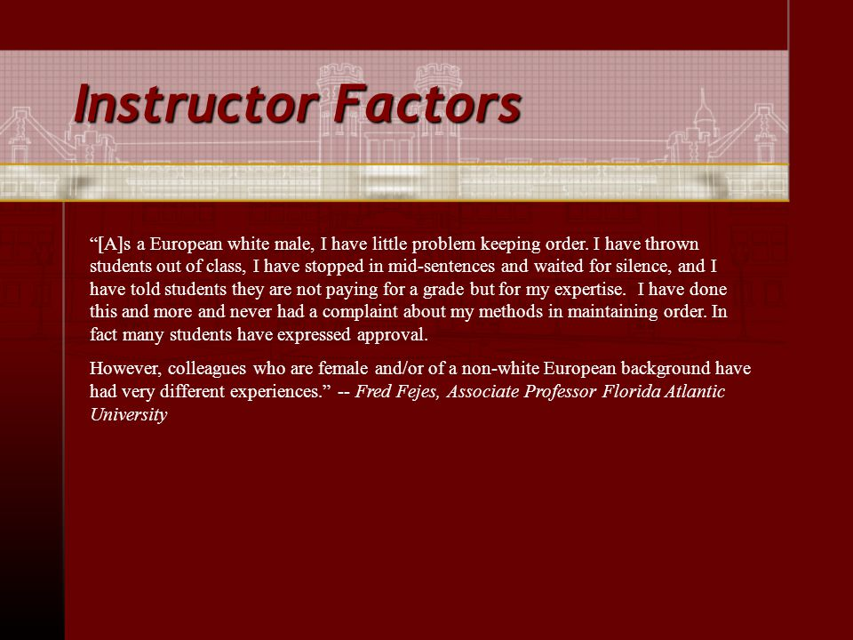 Instructor Factors [A]s a European white male, I have little problem keeping order.