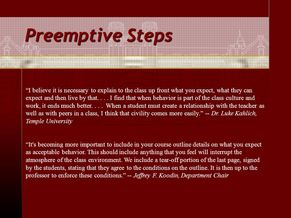 Preemptive Steps I believe it is necessary to explain to the class up front what you expect, what they can expect and then live by that....