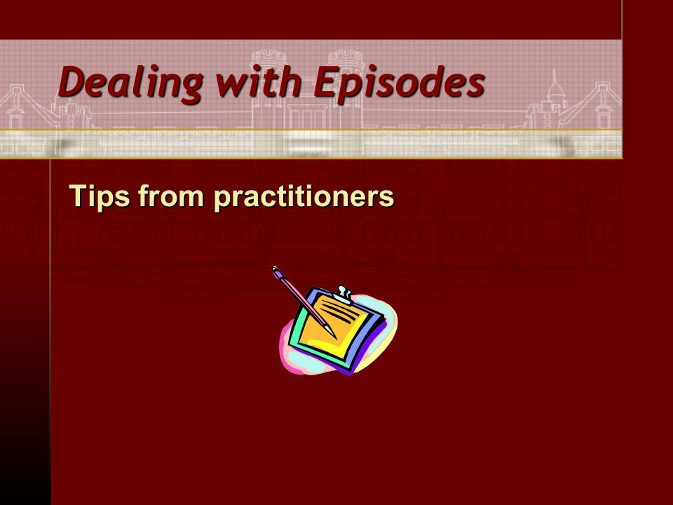 Dealing with Episodes Tips from practitioners