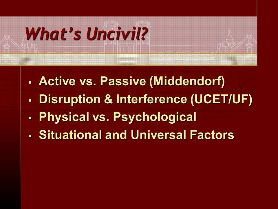 What's Uncivil.  Active vs.