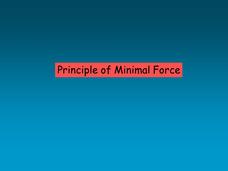 Principle of Minimal Force