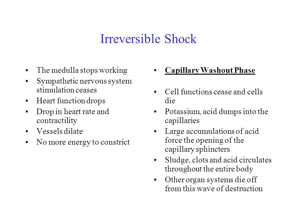 Irreversible Shock The medulla stops working Sympathetic nervous system stimulation ceases Heart function drops Drop in heart rate and contractility V