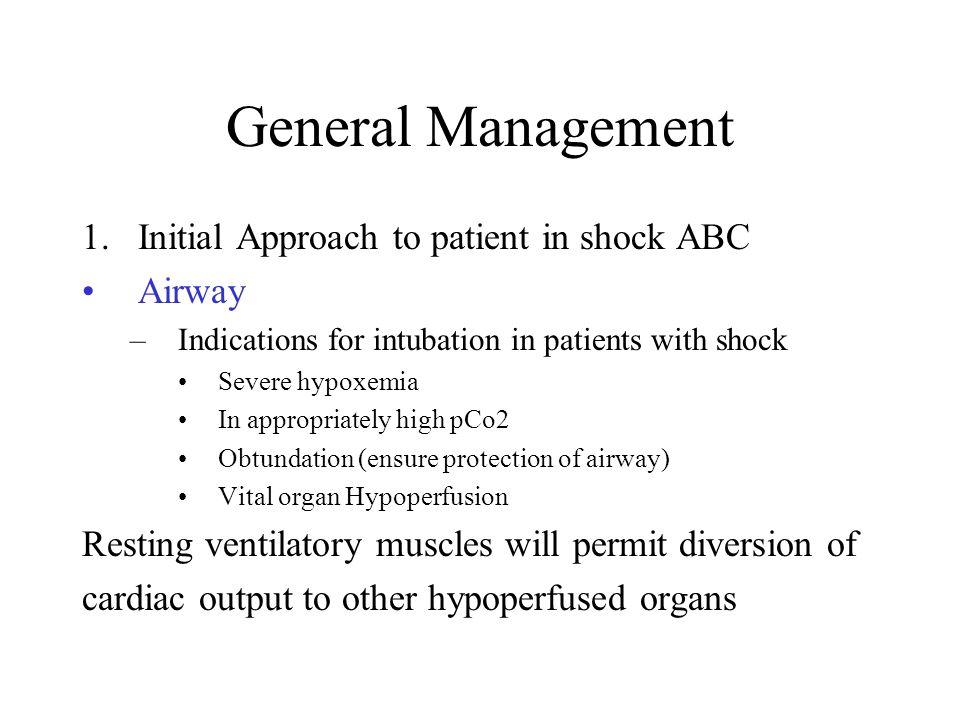 General Management 1.Initial Approach to patient in shock ABC Airway –Indications for intubation in patients with shock Severe hypoxemia In appropriat