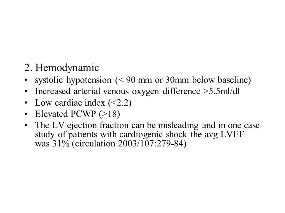 2. Hemodynamic systolic hypotension (< 90 mm or 30mm below baseline) Increased arterial venous oxygen difference >5.5ml/dl Low cardiac index (<2.2) El