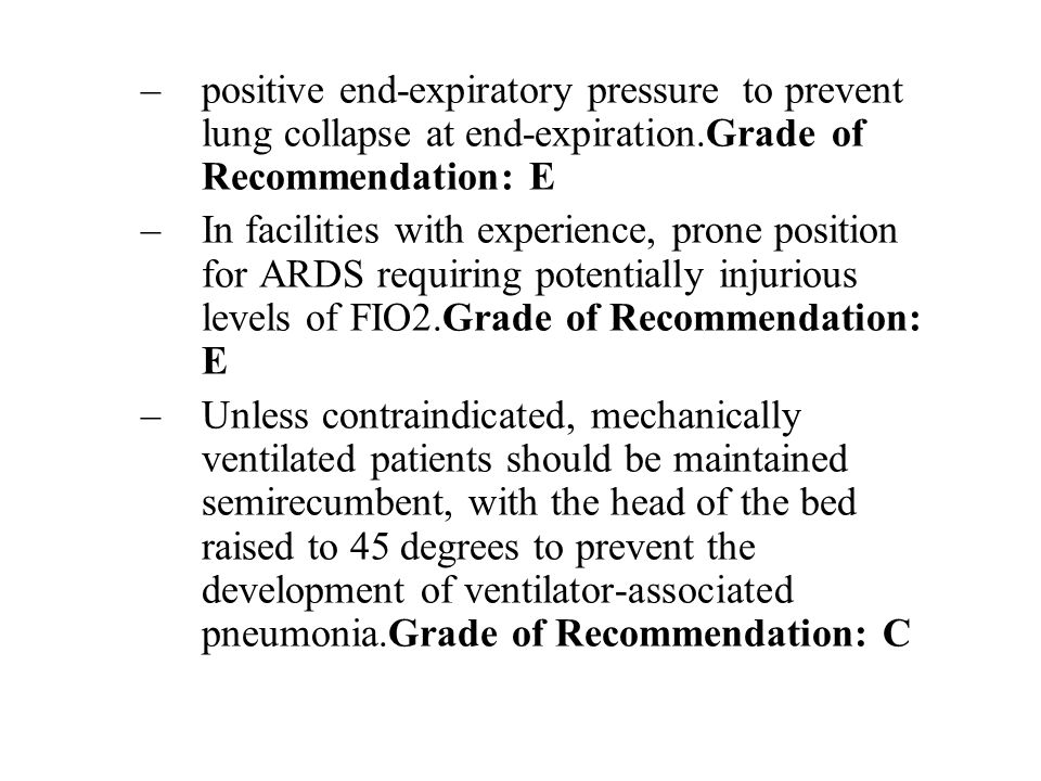 –positive end-expiratory pressure to prevent lung collapse at end-expiration.Grade of Recommendation: E –In facilities with experience, prone position