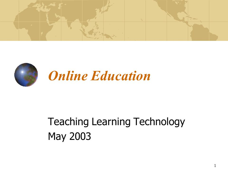 1 Online Education Teaching Learning Technology May 2003