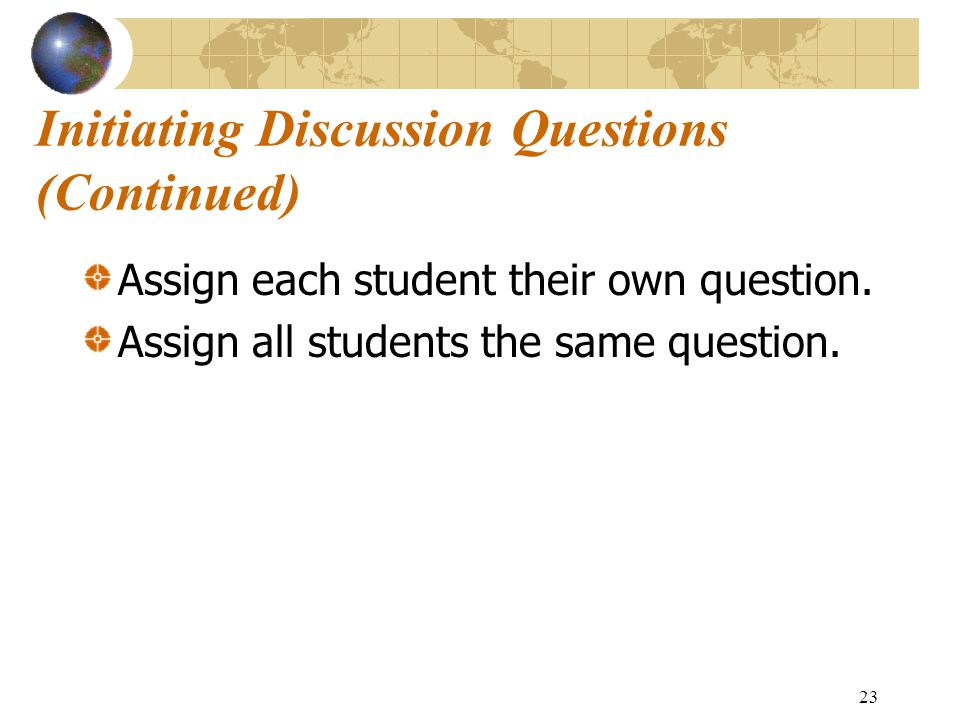 23 Initiating Discussion Questions (Continued) Assign each student their own question.