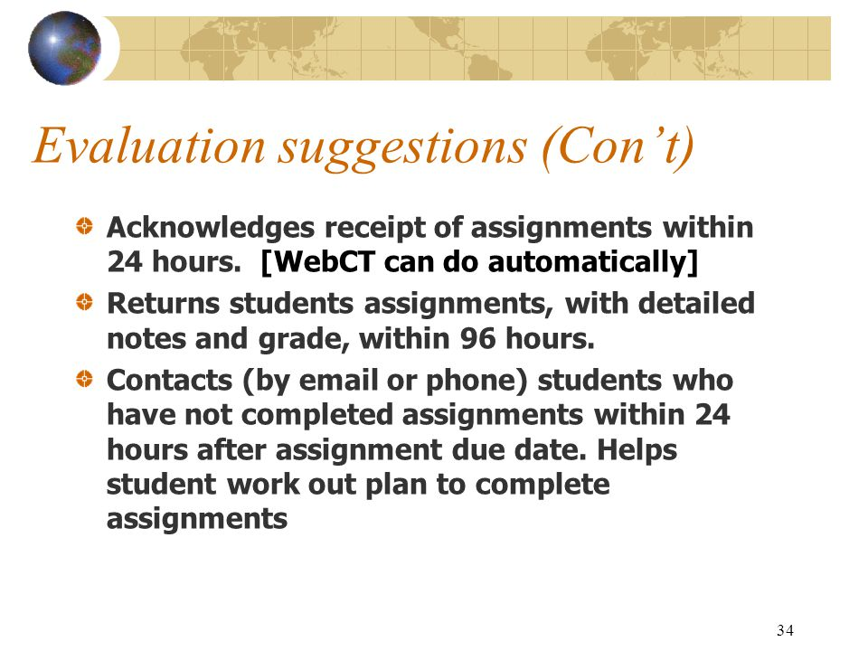 34 Evaluation suggestions (Con't) Acknowledges receipt of assignments within 24 hours.
