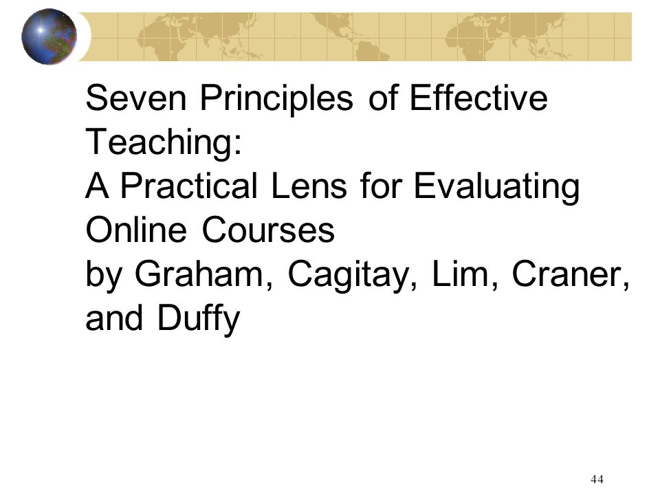 44 Seven Principles of Effective Teaching: A Practical Lens for Evaluating Online Courses by Graham, Cagitay, Lim, Craner, and Duffy