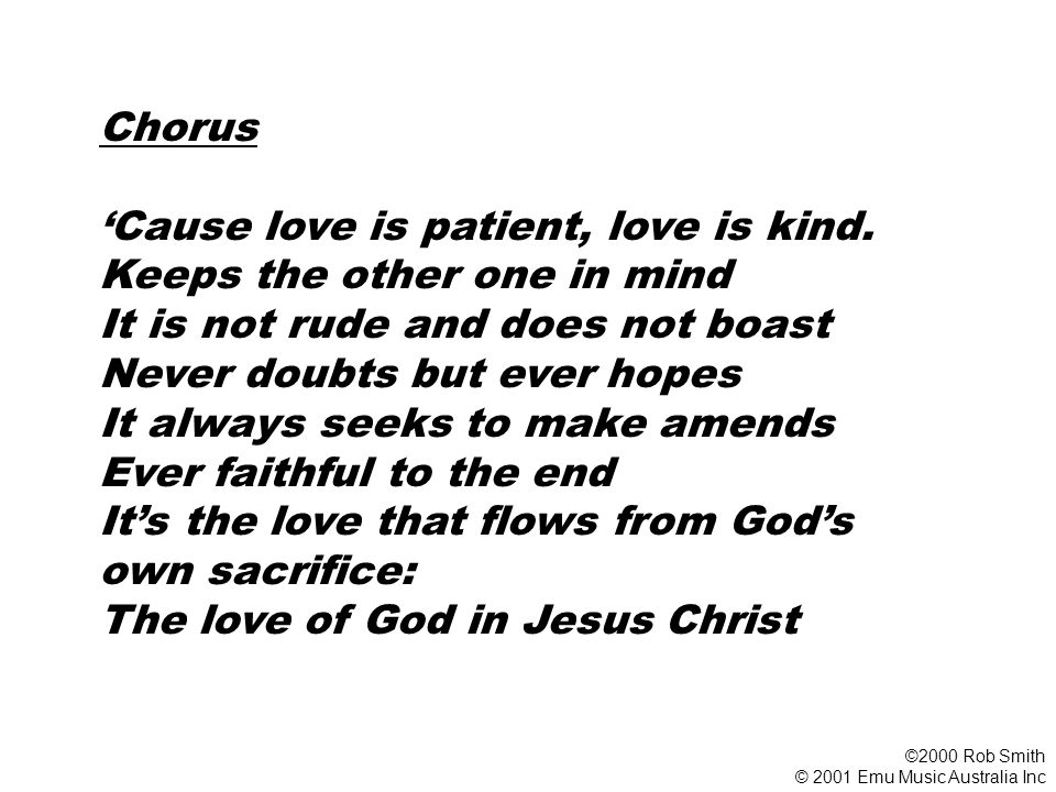 Chorus 'Cause love is patient, love is kind.