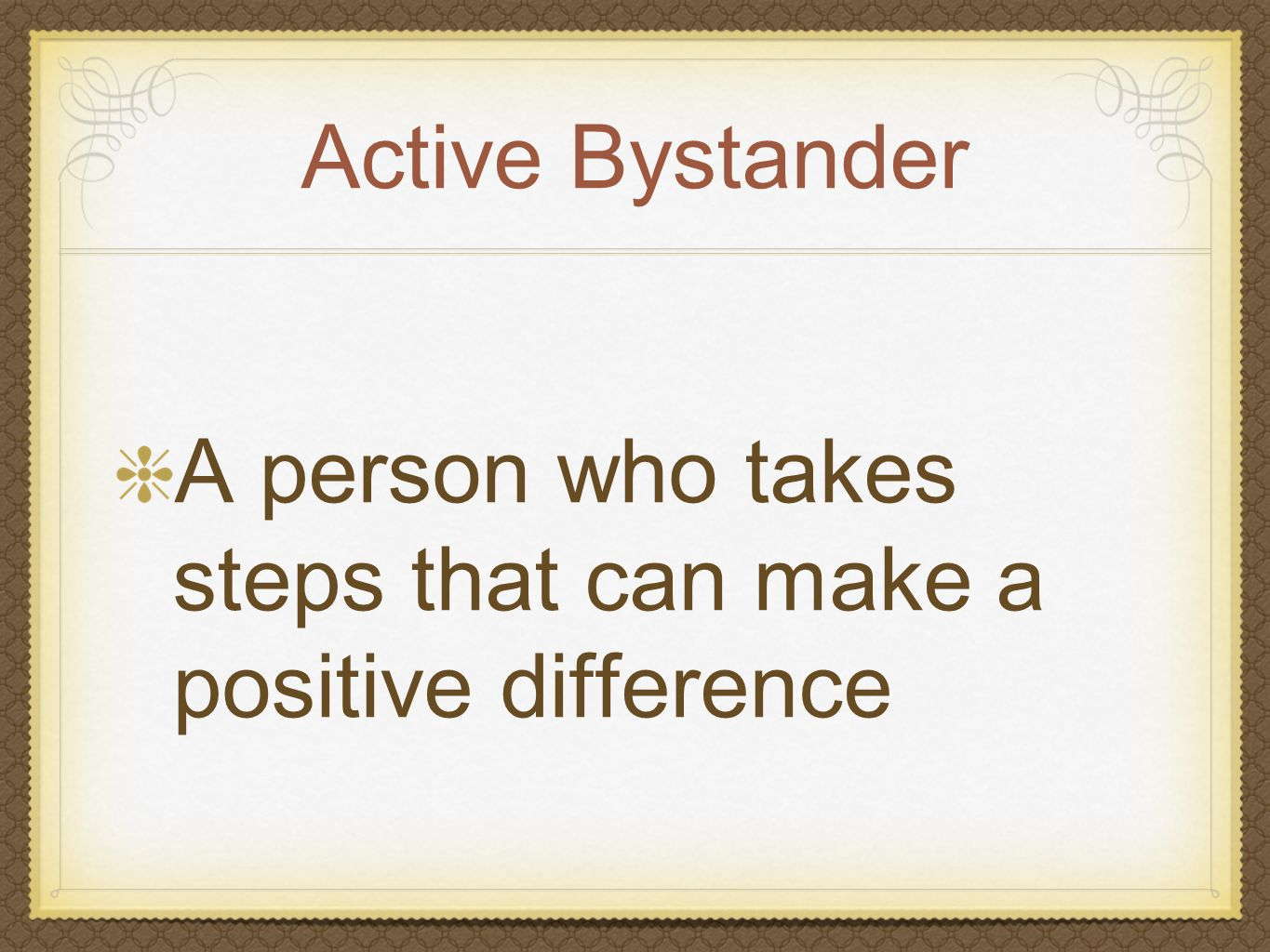 Active Bystander A person who takes steps that can make a positive difference