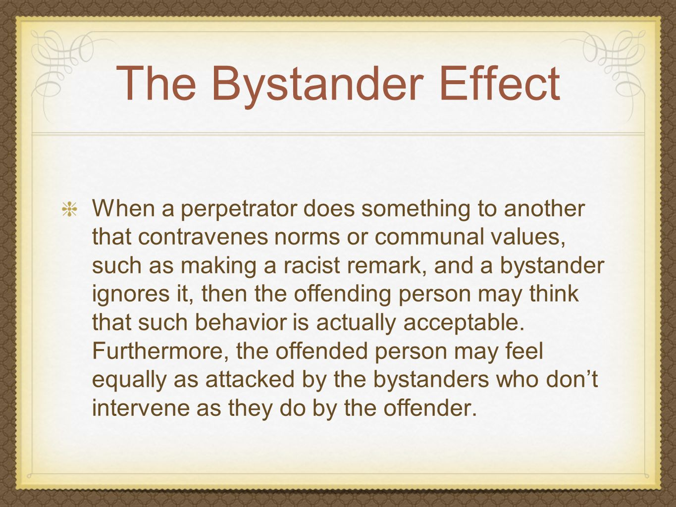 The Bystander Effect When a perpetrator does something to another that contravenes norms or communal values, such as making a racist remark, and a bys