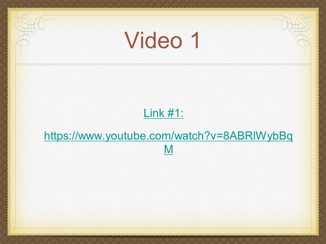 Video 1 Link #1: https://www.youtube.com/watch v=8ABRlWybBq M
