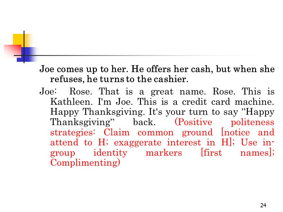 24 Joe comes up to her. He offers her cash, but when she refuses, he turns to the cashier.