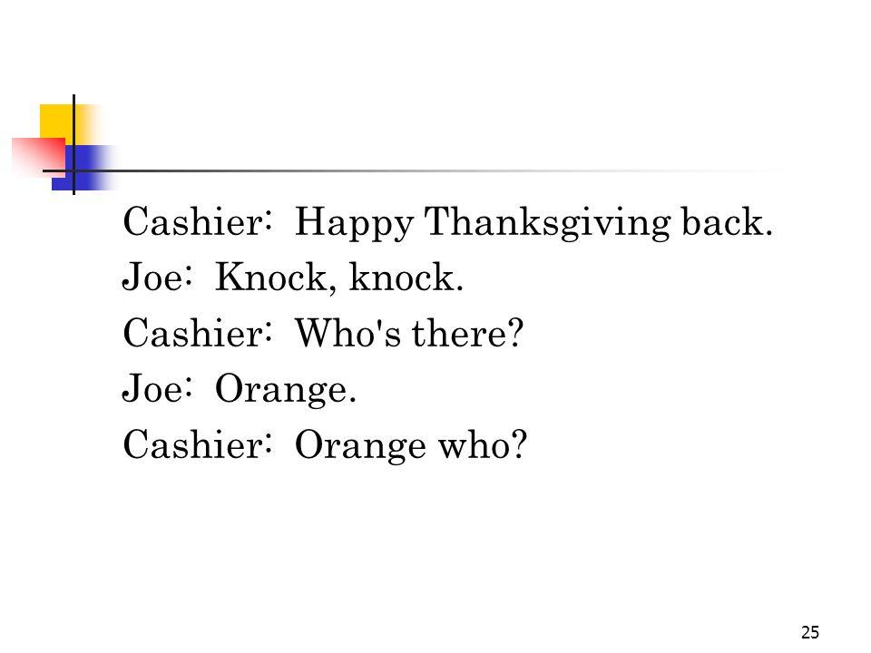25 Cashier: Happy Thanksgiving back. Joe: Knock, knock.