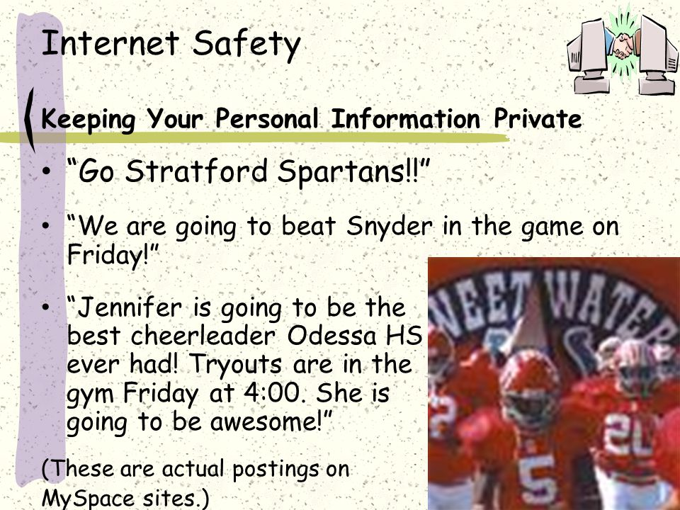 Internet Safety Keeping Your Personal Information Private Go Stratford Spartans!! We are going to beat Snyder in the game on Friday! Jennifer is going to be the best cheerleader Odessa HS ever had.