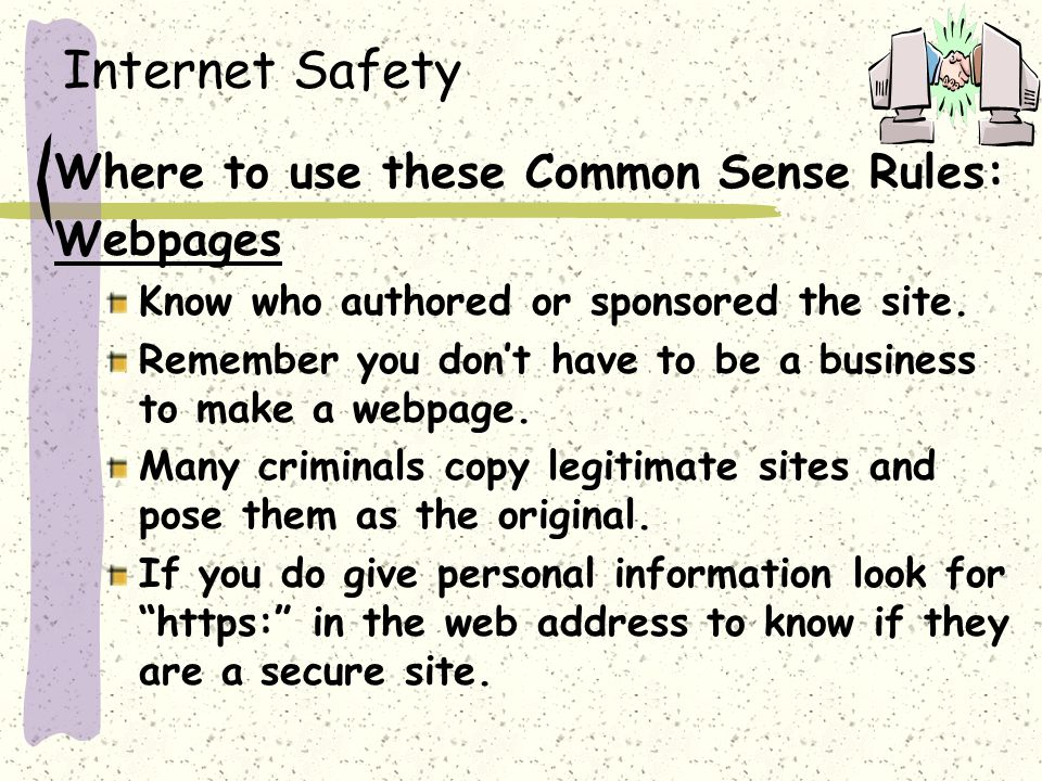 Internet Safety Where to use these Common Sense Rules: Webpages Know who authored or sponsored the site.