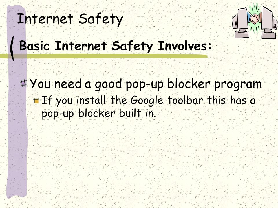 Internet Safety Basic Internet Safety Involves: You have all of this information and more on one website.