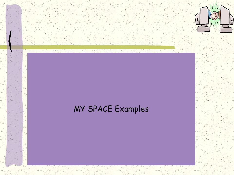 MY SPACE Examples