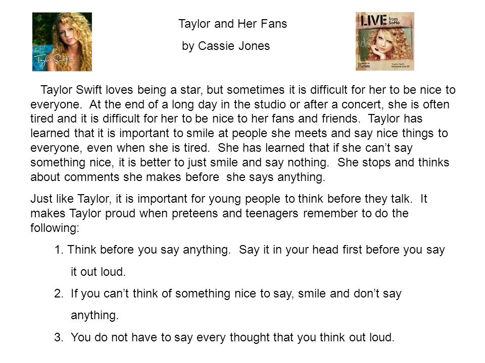 Taylor and Her Fans by Cassie Jones Taylor Swift loves being a star, but sometimes it is difficult for her to be nice to everyone. At the end of a lon