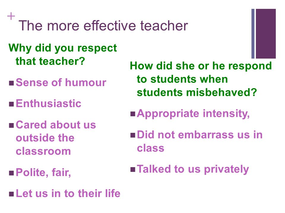 + The more effective teacher Why did you respect that teacher.