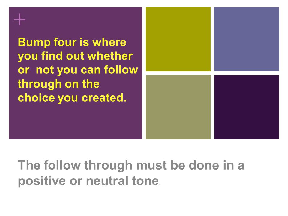 + Bump four is where you find out whether or not you can follow through on the choice you created.