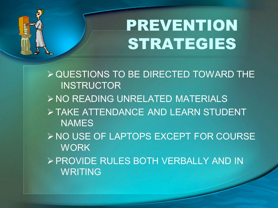 PREVENTION STRATEGIES  QUESTIONS TO BE DIRECTED TOWARD THE INSTRUCTOR  NO READING UNRELATED MATERIALS  TAKE ATTENDANCE AND LEARN STUDENT NAMES  NO