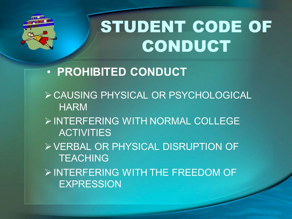 STUDENT CODE OF CONDUCT  CAUSING PHYSICAL OR PSYCHOLOGICAL HARM  INTERFERING WITH NORMAL COLLEGE ACTIVITIES  VERBAL OR PHYSICAL DISRUPTION OF TEACH
