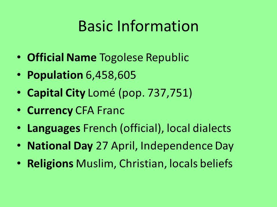 Basic Information Official Name Togolese Republic Population 6,458,605 Capital City Lomé (pop.